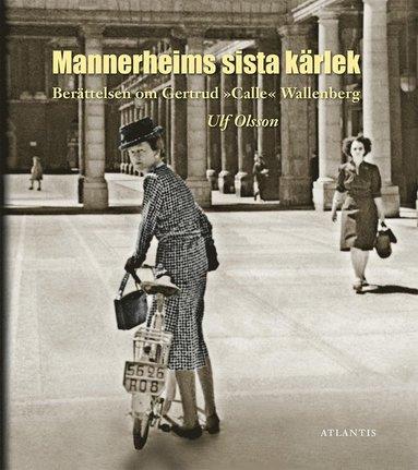 "bokomslag Berättelsen om Gertrud ""Calle"" Wallenberg : Mannerheims sista kärlek"