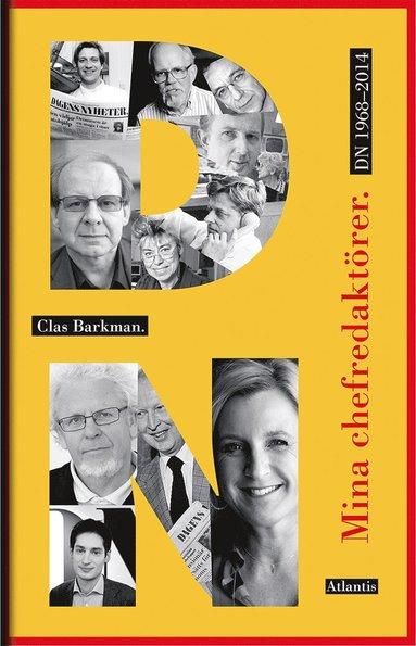 bokomslag Mina chefredaktörer : DN 1968-2014