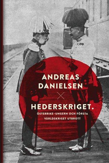 bokomslag Hederskriget : hur Österrike-Ungern startade första världskriget