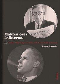 bokomslag Makten över åsikterna : DN under Olof Lagercrantz och Sven-Erik Larsson