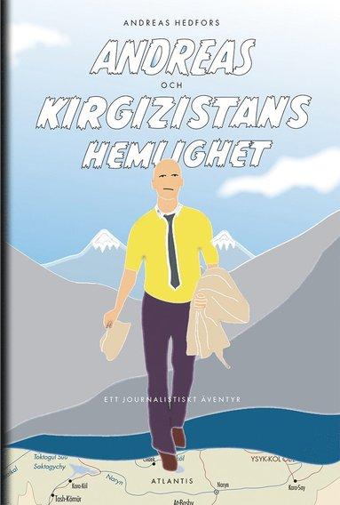 bokomslag Andreas och Kirgizistans hemlighet : ett journalistiskt äventyr