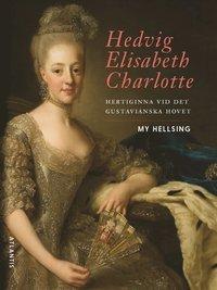bokomslag Hedvig Elisabeth Charlotte : hertiginna vid det gustavianska hovet