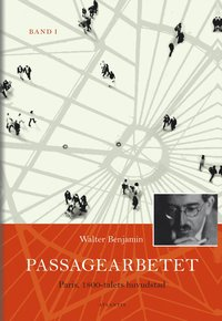 Passagearbetet : Paris, 1800-talets huvudstad. Band I