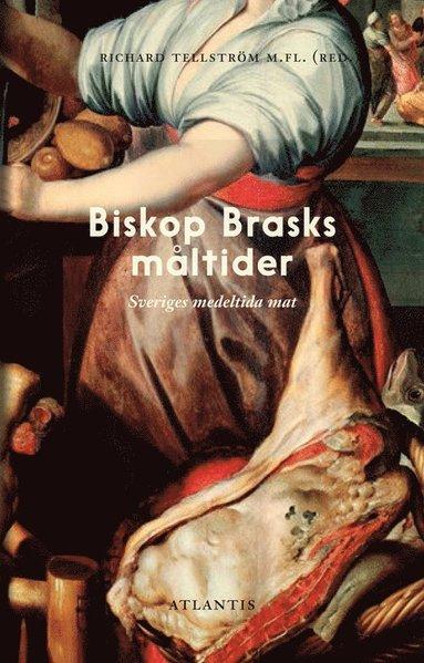 bokomslag Biskop Brasks måltider : svensk mat mellan medeltid och renässans