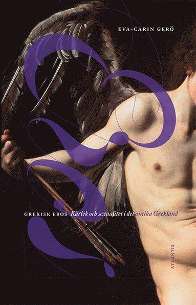 bokomslag Grekisk Eros : kärlek och sexualitet i det antika Grekland