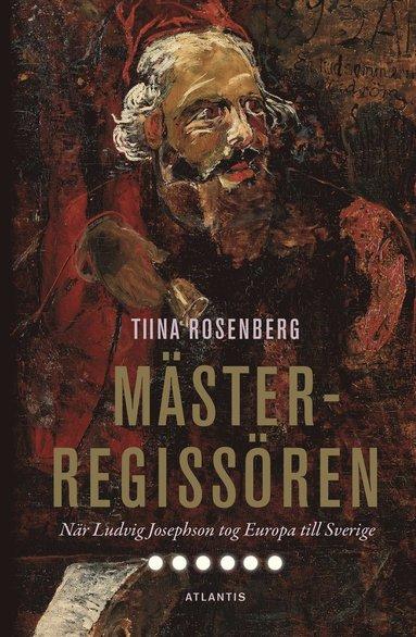 bokomslag Mästerregissören : när Ludvig Josephson tog Europa till Sverige