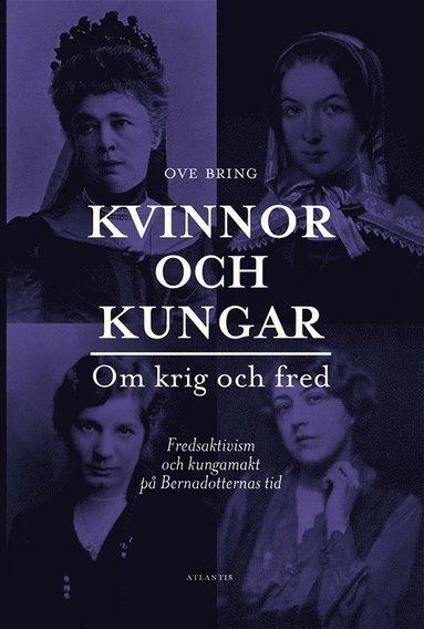 bokomslag Kvinnor och kungar : om krig och fred - fredsaktivism och kungamakt på Bernadotternas tid