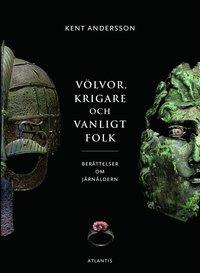 bokomslag Völvor, krigare och vanligt folk : berättelser om järnåldern