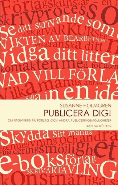 bokomslag Publicera dig! : om utgivning på förlag och andra publiceringsmöjligheter