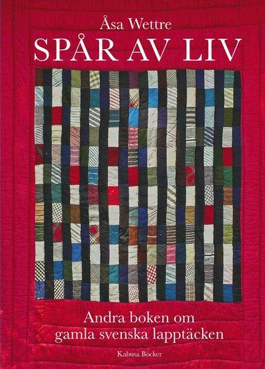 bokomslag Spår av liv : andra boken om gamla svenska lapptäcken