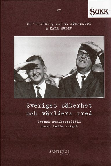 bokomslag Sveriges säkerhet och världens fred : Svensk utrikespolitik under kalla kriget