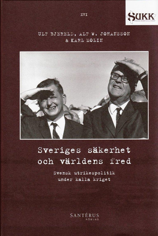 Sveriges säkerhet och världens fred : Svensk utrikespolitik under kalla kriget 1