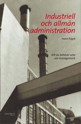 bokomslag Industriell och allmän administration : allt du behöver veta om management