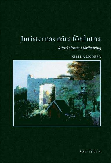 bokomslag Juristernas nära förflutna : rättskulturer i förändring