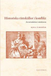 bokomslag Historiska rättskällor i konflikt : en introduktion i rättshistoria