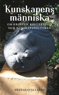 bokomslag Kunskapens människa : om kroppen, kollektivet och kunskapspolitiken