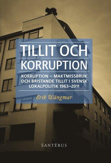 bokomslag Tillit och korruption : korruption, maktmissbruk och bristande tillit i svensk lokalpolitik 1963-2011