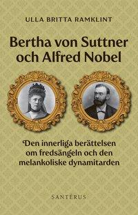 Bertha von Suttner och Alfred Nobel : den innerliga berättelsen om fredsängeln och den melankoliske dynamitarden