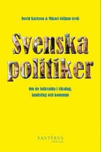 bokomslag Svenska politiker : om de folkvalda i riksdag, landsting och kommun