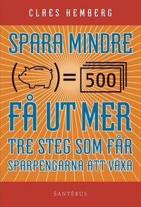 bokomslag Spara mindre - får ut mer : tre steg som får dina sparpengar att växa