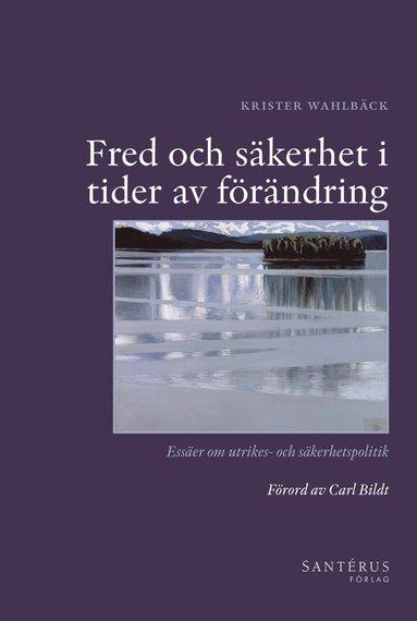 bokomslag Fred och säkerhet i tider av förändring : essäer om utrikes- och säkerhetspolitik