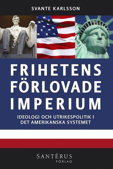 bokomslag Frihetens förlovade imperium : ideologi och utrikespolitik i det amerikanska systemet