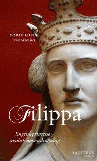 bokomslag Filippa : engelsk prinsessa och nordisk unionsdrottning