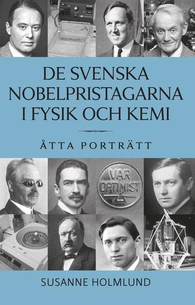 bokomslag De svenska Nobelpristagarna i fysik och kemi : åtta porträtt