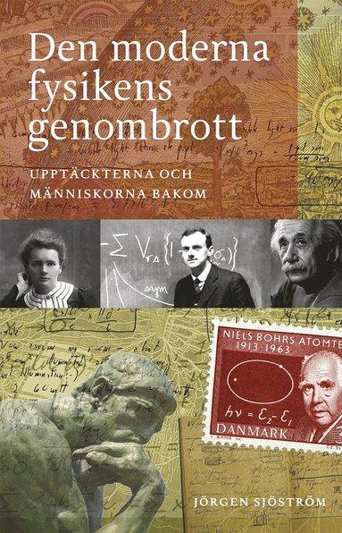 bokomslag Den moderna fysikens genombrott: Upptäckterna och människorna bakom