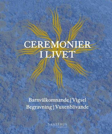 bokomslag Ceremonier i livet : barnvälkomnande, vigsel, begravning, vuxenblivande