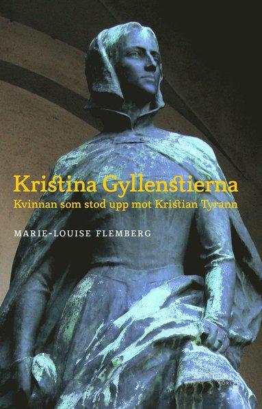 bokomslag Kristina Gyllenstierna : kvinnan som stod upp mot Kristian tyrann