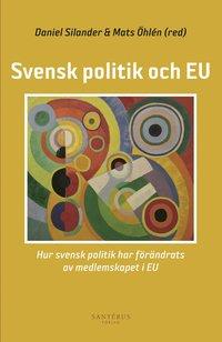 bokomslag Svensk politik och EU: Hur svensk politik har förändrats av medlemskapet i