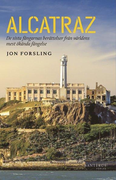 bokomslag Alcatraz : de sista fångarnas berättelser från världens mest ökända fängelse