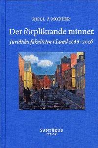 bokomslag Det förpliktande minnet : juridiska fakulteten i Lund 1666-2016