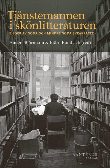 bokomslag Tjänstemannen i skönlitteraturen : bilder av goda och mindre goda byråkrater