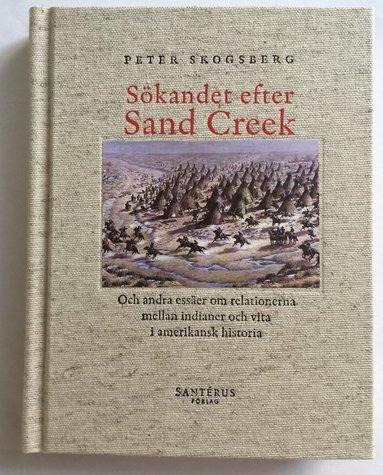 bokomslag Sökandet efter Sand Creek : och andra essäer om relationerna mellan indianer och vita i amerikansk historia