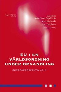 bokomslag EU i en världsordning under omvandling : Europaperspektiv 2018 - årsbok för Europaforskning inom ekonomi, juridik och statskunskap
