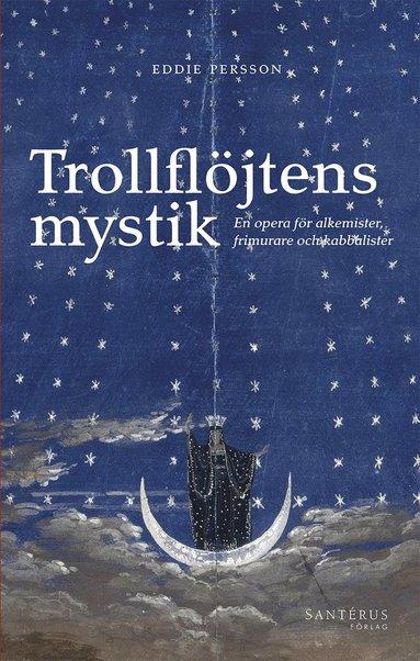 bokomslag Trollflöjtens mystik : en opera för alkemister, frimurare och kabbalister
