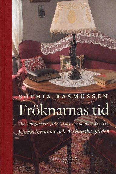 bokomslag Fröknarnas tid : två borgarhem från historicismens tidevarv - Klunkehjemmet och Aschanska gården