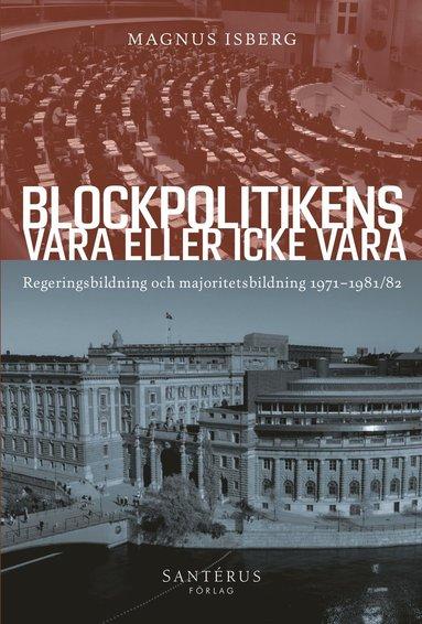 bokomslag Blockpolitikens vara eller inte vara : regeringsbildning och majoritetsbildning 1971-1981/82