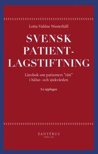 """bokomslag Svensk patientlagstiftning : lärobok om patienters """"rätt"""" i hälso- och sjukvården"""