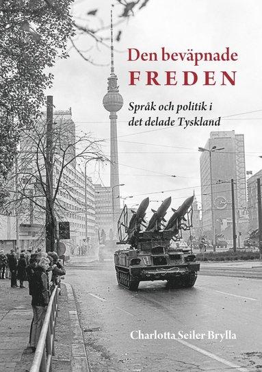 bokomslag Den beväpnade freden : språk och politik i det delade Tyskland
