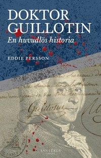 bokomslag Doktor Guillotin : En huvudlös historia