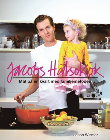 bokomslag Jacobs hälsokök : mat på en kvart med familjemetoden