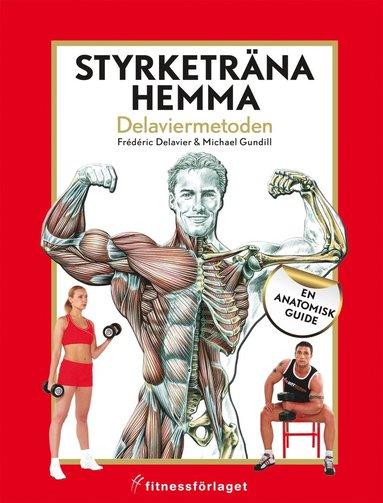 bokomslag Styrketräna hemma : Delaviermetoden : en anatomisk guide