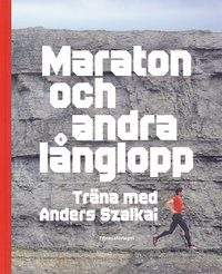 bokomslag Maraton och andra långlopp : träna med Anders Szalkai