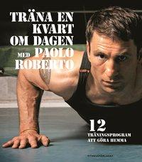 bokomslag Träna en kvart om dagen med Paolo Roberto