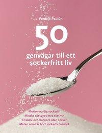 bokomslag 50 genvägar till ett sockerfritt liv