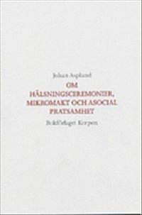 bokomslag Om hälsningsceremonier, mikromakt och asocial pratsamhet