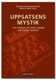 bokomslag Uppsatsens mystik : om konsten att skriva uppsats och examensarbete